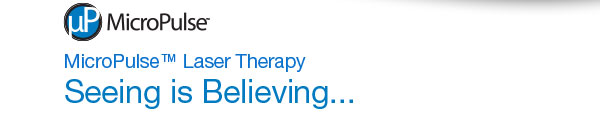 MicroPulse™ Laser Therapy Seeing is Believing...